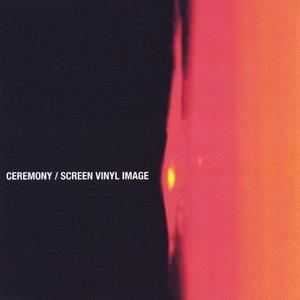 Image for 'Ceremony / Screen Vinyl Image'