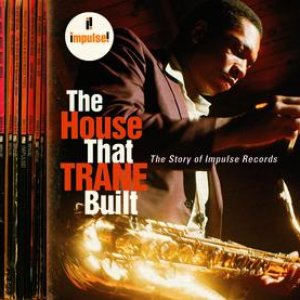 Image for 'The House That Trane Built: The Story Of Impulse Records'