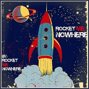 Image for 'Rocket Me Nowhere'
