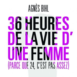 Image for '36 Heures De La Vie D'une Femme (Parce Que 24 C'est Pas Assez)'