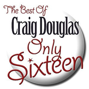 Image for 'Only Sixteen - The Best of Craig Douglas'