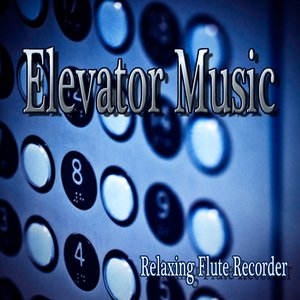 Image for 'Elevator Music – Relaxing Flute Recorder'