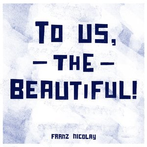 Image for 'To Us, the Beautiful!'