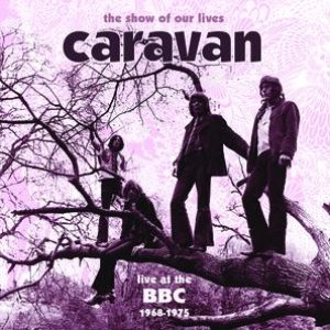 Imagem de 'The Show Of Our Lives - Caravan At The BBC 1968-1975'