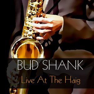 Image for 'Bud Shank: Live At the Haig'