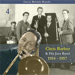 Image for 'Great British Bands / Chris Barber & His Jazz Band, Volume 4 / Recordings 1954 - 1957'