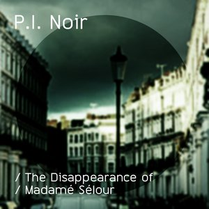 Image for 'P.I. Noir : The Disappearance of Madamé Sélour'