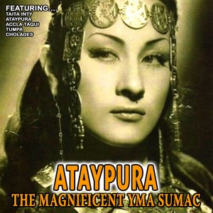 Image for 'Ataypura - The Magnificent Yma Sumac'