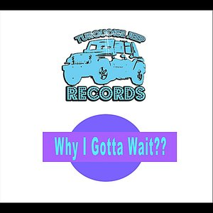 Image for 'Why I Gotta Wait?? (feat. Yung Humma)'