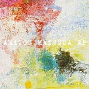 Image for 'AMAZONMATSUDA EP'