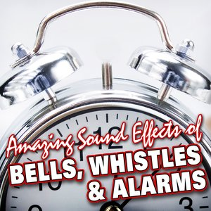 Image for 'Amazing Sound Effects of Bells, Whistles & Alarms'