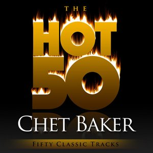 Image for 'The Hot 50 - Chet Baker (Fifty Classic Tracks)'