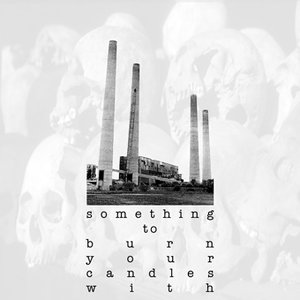 Image for 'Something To Burn Your Candles With'