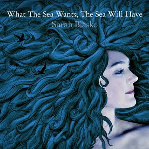 Image for 'What The Sea Wants, The Sea Will Have'