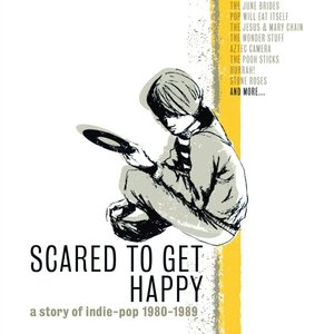 Image for 'Scared To Get Happy: A Story of Indie-Pop 1980-1989'