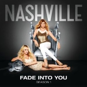 Image for 'Fade Into You (Nashville Cast Version)'