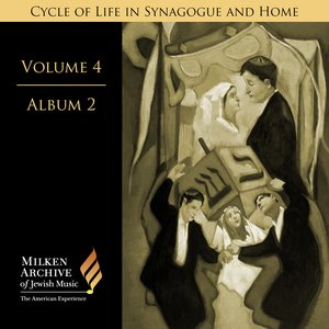 Image for 'Milken Archive Vol. 4, Album 2: Cycle of Life in Synagogue and Home'