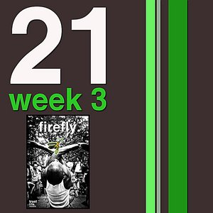 Image for '21 Weeks: Week 3: Firefly'