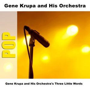 Image for 'Gene Krupa and His Orchestra's Three Little Words'