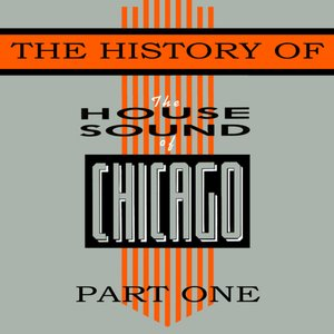 Image for 'The History Of House Sound Of Chicago - Part 1'