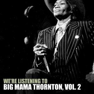 Imagem de 'We're Listening To Big Mama Thornton, Vol. 2'