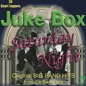 Image for 'Juke Box Saturday Night - Original Big Band Hits From the Swing Era'
