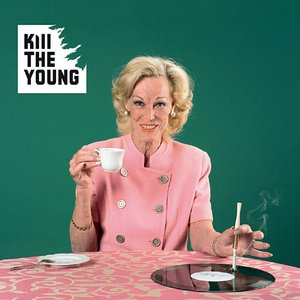 Image for 'Kill the Young'