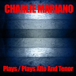 Image pour 'Charlie Mariano Plays / Charlie Mariano Plays Alto And Tenor'