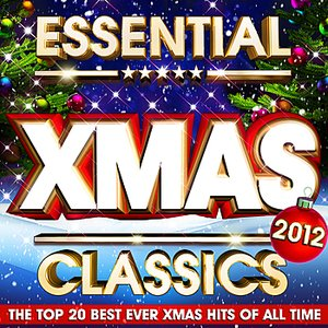 Image for 'Essential Xmas Classics 2012 - The Top 20 Best Ever Christmas Hits of all Time'