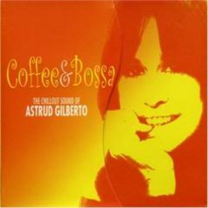 Bild für 'Coffee & Bossa: The Chillout Sound of Astrud Gilberto'