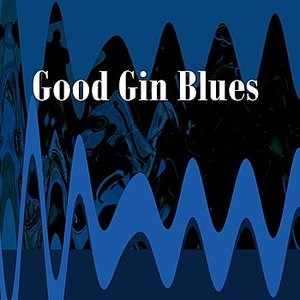 Image for 'Good Gin Blues'