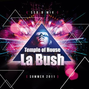 Image for 'La Bush Temple of House (Summer 2011 Mix By Seb B)'