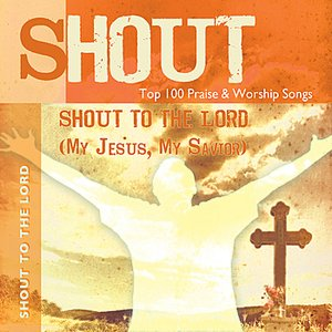 Immagine per 'Shout To the Lord (My Jesus, My Saviour) - Top 100 Praise & Worship Songs - Practice & Performance'