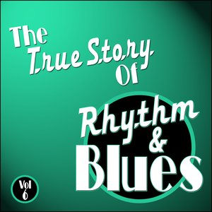 Image for 'The True Story Of Rhythm And Blues - Vol 6'