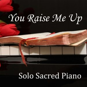 Image for 'You Raise Me Up - Piano - Sacred Piano - Solo Piano'