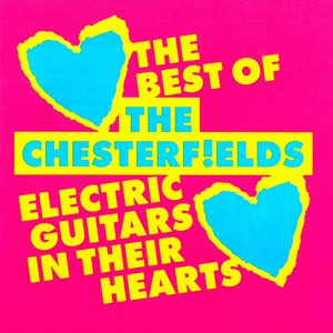 Image for 'Electric Guitars in Their Hearts: The Best of the Chesterfields'