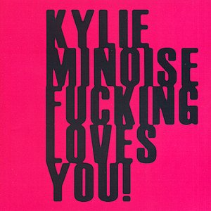 Image for 'KYLIE MINOISE FUCKING LOVES YOU'