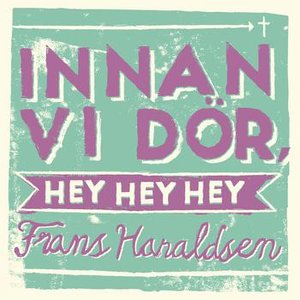Image for 'Innan vi dör, hey hey hey'
