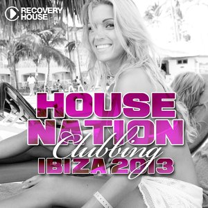 Image for 'House Nation Clubbing - Ibiza 2013'