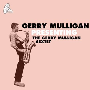 Image for 'Presenting The Gerry Mulligan Sextet'