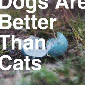 Image for 'Dogs Are Better Than Cats'