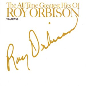 Image for 'THE ALL TIME GREATEST HITS OF ROY ORBISON - VOLUME #2'