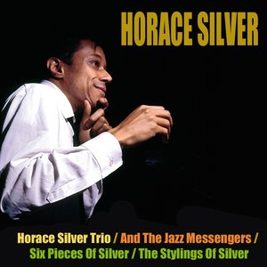 Image for 'Horace Silver Trio / And The Jazz Messengers / Six Pieces Of Silver / The Stylings Of Silver'