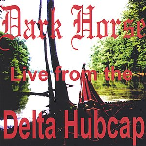 Image for 'DARK HORSE LIVE FROM THE DELTA HUBCAP'
