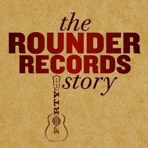 Image for 'The Rounder Records Story'