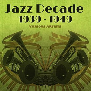 Image for 'Jazz Decade 1939 - 1949'