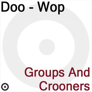Image for 'Doo-Wop (Groups and Crooners)'