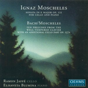 Image for 'Moscheles, I.: Cello Sonata, Op. 121 / Melodic-Contrapuntal Studies'