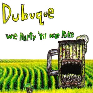 Imagen de 'Dubuque Dubuque (We Party 'Til We Puke)'