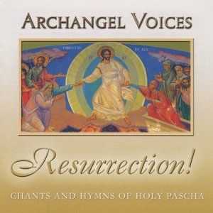 Image for 'Resurrection! Orthodox Chants and Hymns of Holy Pascha'